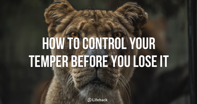 Tips #6: How To Control Your Temper Before You Lose It